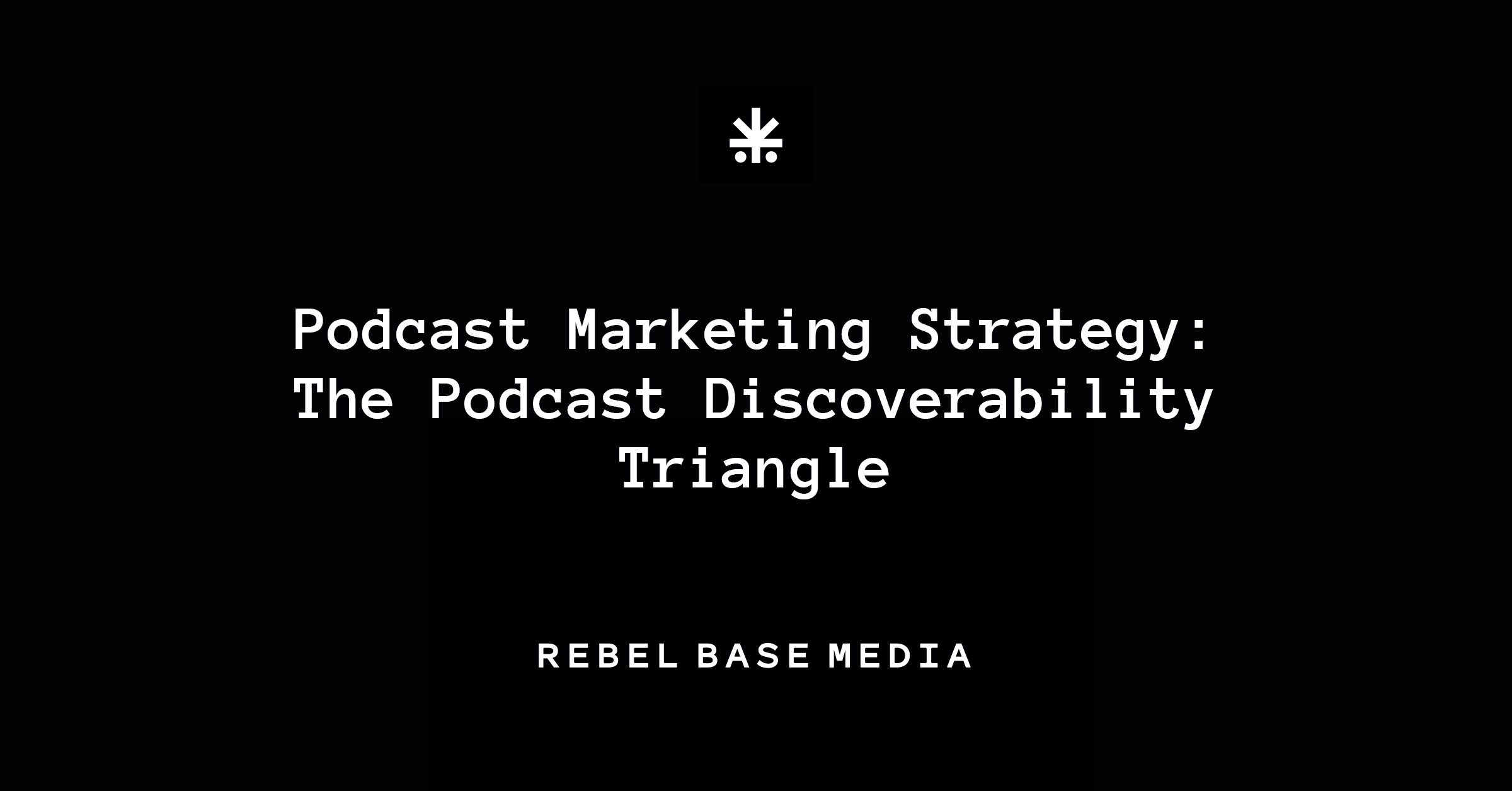 Podcast Marketing Strategy The Podcast Discoverability Triangle - FB
