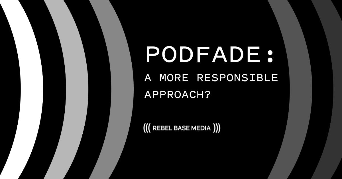 1. Podfade - A More Responsible Approach_ - Rebel Base Media