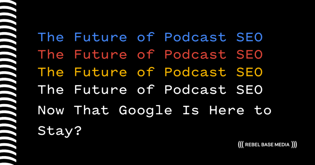 The Future of Podcast SEO Now That Google Is Here to Stay_