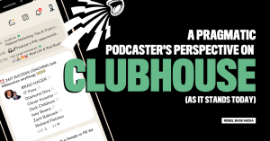 A Pragmatic Podcaster's Perspective on Clubhouse as it Stands Today